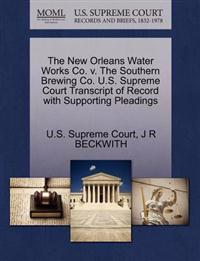 The New Orleans Water Works Co. V. the Southern Brewing Co. U.S. Supreme Court Transcript of Record with Supporting Pleadings