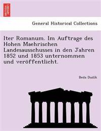 Iter Romanum. Im Auftrage Des Hohen Maehrischen Landesausschusses in Den Jahren 1852 Und 1853 Unternommen Und Veroffentlicht.