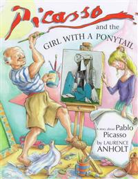 Picasso and the Girl with a Ponytail: A Story about Pablo Picasso