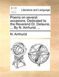 Poems on Several Occasions. Dedicated to the Reverend Dr. Delaune, ... by N. Amhurst,