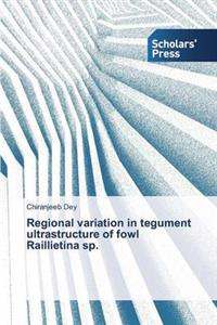 Regional Variation in Tegument Ultrastructure of Fowl Raillietina Sp.