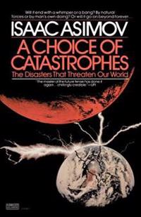 A Choice of Catastrophes: The Disasters That Threaten Our World