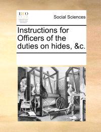 Instructions for Officers of the Duties on Hides, &c