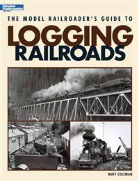 The Model Railroader's Guide to Logging Railroads