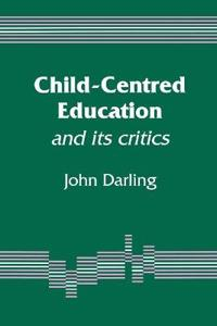 Child-Centered Education and Its Critics