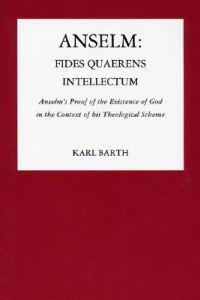 Anselm: Fides Quaerens Intellectum: Anselm's Proof of the Existence of God in the Context of His Theological Scheme