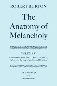 Robert Burton: The Anatomy of Melancholy: Volume V: Commentary from Part. 1, Sect. 2, Memb. 4, Subs. 1 to the End of the Second Partition