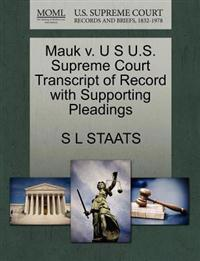 Mauk V. U S U.S. Supreme Court Transcript of Record with Supporting Pleadings
