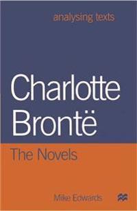 Charlotte Bronte: The Novels