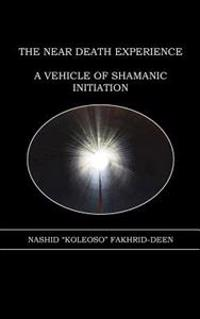 The Near Death Experience: A Vehicle of Shamanic Initiation