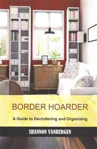 Border Hoarder: Organizing Tips to Declutter Your Home