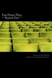 Fast Horse Plays, Round One: A Collection of One-Act Plays and Poetry