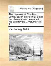 The Memoirs of Charles-Lewis, Baron de Pollnitz. Being the Observations He Made in His Late Travels ... Volume 4 of 4