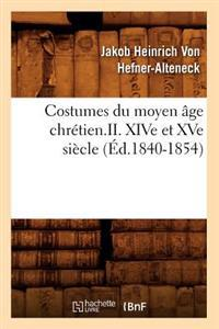 Costumes Du Moyen Age Chretien.II. Xive Et Xve Siecle (Ed.1840-1854)