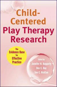 Child-Centered Play Therapy Research: The Evidence Base for Effective Pract