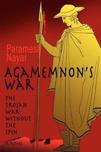 Agamemnon's War:the Trojan War Without T