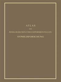 Atlas Der Atiologischen Und Experimentellen Syphilisforschung