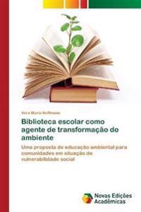 Biblioteca Escolar Como Agente de Transformacao Do Ambiente