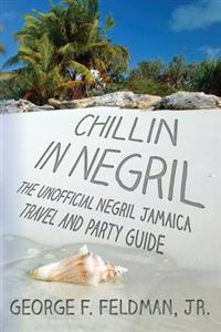 Chillin in Negril: The Unofficial Negril Jamaica Travel and Party Guide