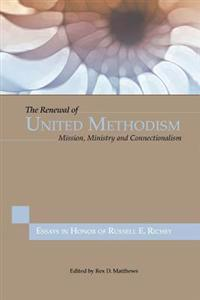 The Renewal of United Methodism: Mission, Ministry and Connectionalism
