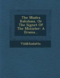 The Mudra Rakshasa, or the Signet of the Minister: A Drama...