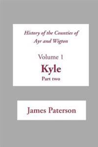 History Of The Counties Of Ayr And Wigton Kyle