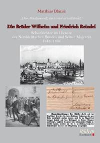 """""""Herr Staatsanwalt, das Urteil ist vollstreckt."""" Die Brüder Wilhelm und Friedrich Reindel. Scharfrichter im Dienste des Norddeutschen Bundes und Seiner Majestät 1843-1898"""