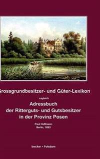 Grossgrundbesitzer- Und Guter-Lexikon Zugleich Adressbuch Der Ritterguts- Und Gutsbesitzer in Der Provinz Posen