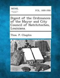 Digest of the Ordinances of the Mayor and City Council of Natchitoches, Louisiana.