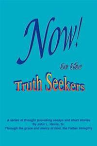 Now! To The Truthseekers