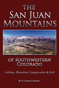 The San Juans of Southwestern Colorado - Calderas, Mastodons, Conquistadors & Gold