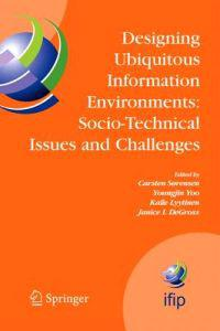 Designing Ubiquitous Information Environments - Socio-technical Issues and Challenges