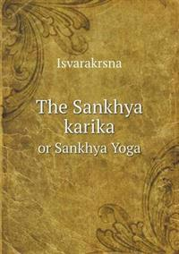 The Sankhya Karika or Sankhya Yoga