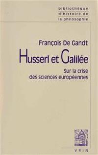 Husserl Et Galilee: Sur La Crise Des Sciences Europeennes