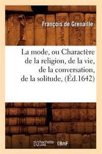 La Mode, Ou Charactere de La Religion, de La Vie, de La Conversation, de La Solitude, (Ed.1642)