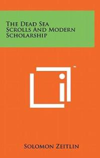 The Dead Sea Scrolls and Modern Scholarship