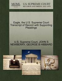 Eagle, the U.S. Supreme Court Transcript of Record with Supporting Pleadings
