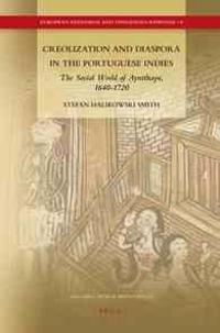Creolization and Diaspora in the Portuguese Indies: The Social World of Ayutthaya, 1640-1720