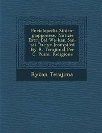 "Enciclopedia Sinico-giapponese, Notizie Estr. Dal Wa-kan San-sai ""tu-ye [compiled By R. Terajima] Per C. Puini. Religione"