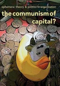 The Communism of Capital? (Ephemera Vol. 13, No. 3)