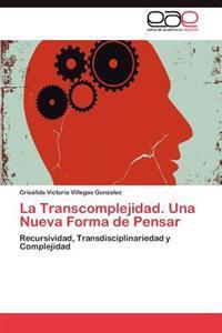 La Transcomplejidad. Una Nueva Forma de Pensar