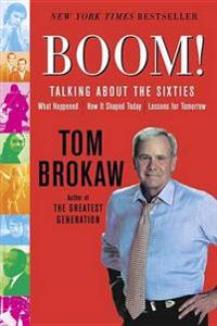 Boom!: Talking about the Sixties: What Happened, How It Shaped Today, Lessons for Tomorrow [With DVD]