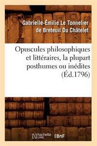 Opuscules Philosophiques Et Litt�raires, La Plupart Posthumes Ou In�dites (�d.1796)