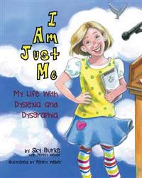 I Am Just Me: My Life with Dyslexia and Dysgraphia