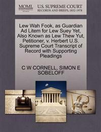 Lew Wah Fook, as Guardian Ad Litem for Lew Suey Yet, Also Known as Lew Thew Yut, Petitioner, V. Herbert U.S. Supreme Court Transcript of Record with Supporting Pleadings
