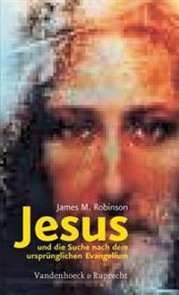 Jesus Und Die Suche Nach Dem Ursprunglichen Evangelium