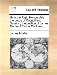 Unto the Right Honourable the Lords of Council and Session, the Petition of James Mudie of Easter Cocklaw, ...