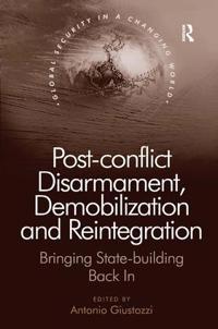 Post-Conflict Disarmament, Demobilization and Reintegration