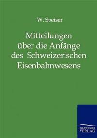 Mitteilungen Uber Die Anfange Des Schweizerischen Eisenbahnwesens Und Uber Die Ersten Jahre Der Schweizerischen Centralbahn