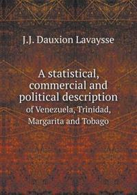 A Statistical, Commercial and Political Description of Venezuela, Trinidad, Margarita and Tobago